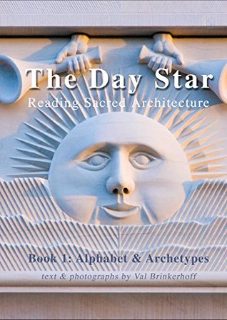 The Day Star Reading Sacred Architecture: Book 1 Alphabet and Archetypes
