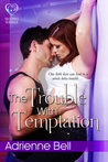 The Trouble with Temptation by Adrienne Bell