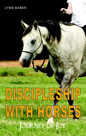 Discipleship with Horses: Practical Guide to Using Obstacles, Exercises, and Simple Cues to Get the Results You Want