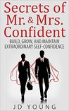 Secrets of Mr. and Mrs. Confident - Build, Grow, and Maintain Extraordinary Self-Confidence (Personal Empowerment Book 1)