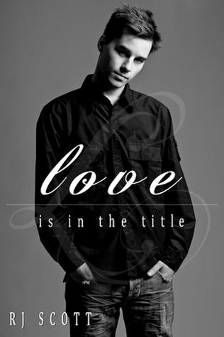 Love Is In The Title by R.J. Scott