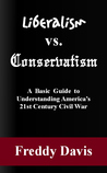 Liberalism vs. Conservativism: A Basic Guide to Understanding America's 21st Century Civil War