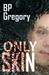 Only Skin by B.P. Gregory