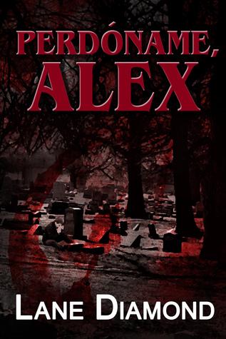 Perdóname, Alex