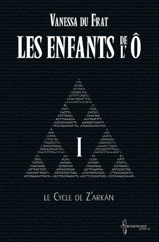 Les Enfants de l'Ô - Tome 1: Le cycle de Z'arkán