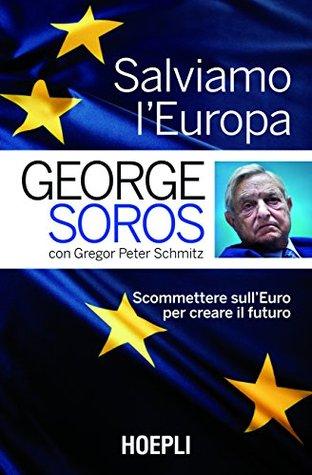 Salviamo l'Europa: Scommettere sull'Euro per creare il futuro (Economia)