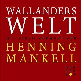 Wallanders Welt: Mit einem Vorwort von Henning Mankell. Aus dem Schwedischen übersetzt und für die deutsche Ausgabe bearbeitet von Annika Ernst