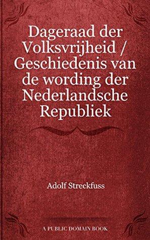 Dageraad der Volksvrijheid / Geschiedenis van de wording der Nederlandsche Republiek