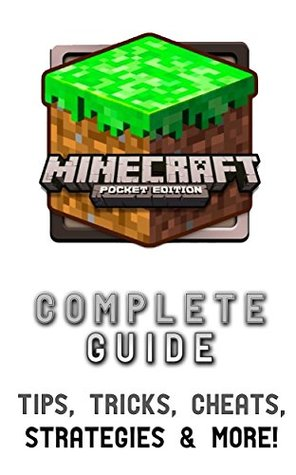 The NEW (2015) Complete Guide to: Minecraft Pocket Game Cheats AND Guide with Free Tips & Tricks, Strategy, Walkthrough, Secrets, Download the game, Codes, Gameplay and MORE!