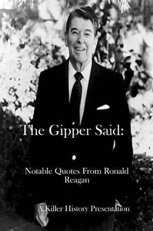 The Gipper Said: Notable Quotes of Ronald Reagan