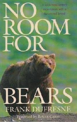 No Room for Bears: A Wilderness Writer's Experiences with a Threatened Breed