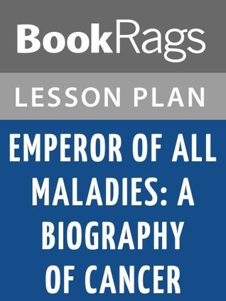 Emperor of All Maladies: A Biography of Cancer Lesson Plans