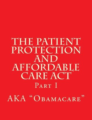 The Patient Protection and Affordable Care Act: Volume 1