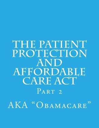 The Patient Protection and Affordable Care Act: Volume 2