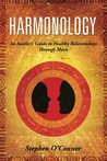 Harmonology: An Insider's Guide to Harmonious Relationships Through Music