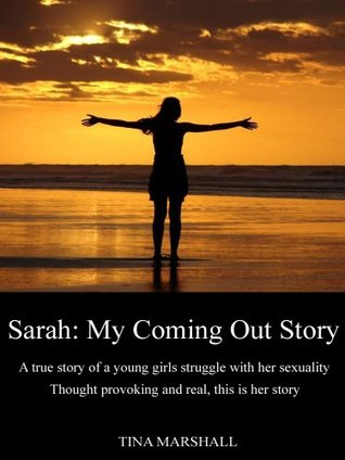 Sarah: My Coming Out Story: A true story of a young girls struggle with her sexuality