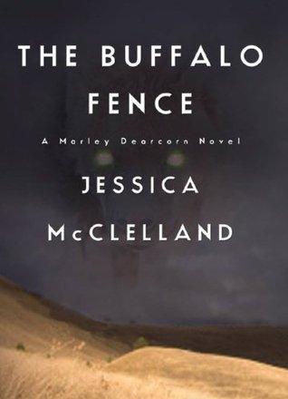 The Buffalo Fence: A Marley Dearcorn Novel (Killdeer Series #4)