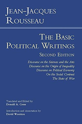 Rousseau: The Basic Political Writings: Discourse on the Sciences and the Arts, Discourse on the Origin of Inequality, Discourse on Political Economy, ... The State of War