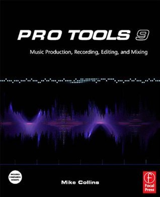 Pro Tools 9: Music Production, Recording, Editing and Mixing