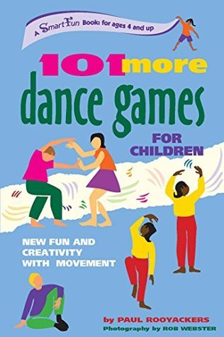 101 More Dance Games for Children: New Fun and Creativity with Movement (SmartFun Activity Books)