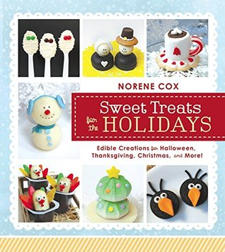 Free download Sweet Treats for the Holidays: Edible Creations for Halloween, Thanksgiving, Christmas, and More PDF