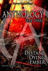 Anthology, Year Three: Distand Dying Ember