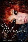 Milayna by Michelle K. Pickett