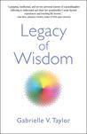 Legacy Of Wisdom by Gabrielle V. Taylor