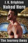Naked Hero - The Journey Away (Naked Hero, #1)