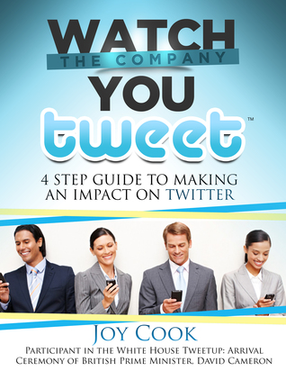 Ebook Watch the Company You Tweet: 4 Step Guide to Making An Impact on Twitter by Joy Cook PDF!