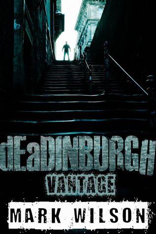dEaDINBURGH: Vantage  (Din Eidyn Corpus #1) por Mark    Wilson