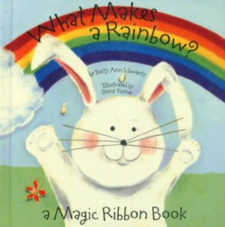 What Makes A Rainbow by Betty Schwartz