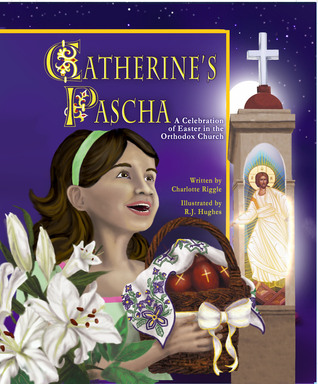 Catherine's Pascha: A Celebration of Easter in the Orthodox Church
