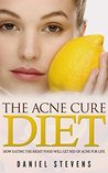 The Acne Cure Diet: How Eating The Right Food Combination Will Get Rid Of Acne And Change Your Life Forever (self help, acne, skin treatment, skin conditions, diet, health, skin care)