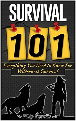 survival 101 everything you need to know for wilderness survival by