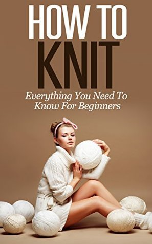 Learn How To Knit: All You Need To Know About Knitting!