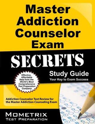 Master Addiction Counselor Exam Secrets Study Guide: Addiction Counselor Test Review for the Master Addiction Counseling Exam