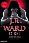 O Rei by J.R. Ward