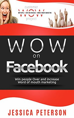 WOW on Facebook: Win People Over and Increase Word of Mouth Marketing