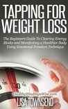 Tapping for Weight Loss: The Beginners Guide To Clearing Energy Blocks and Manifesting a Healthier Body Using Emotional Freedom Technique (Energy Healing Series)