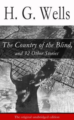 The Country of the Blind, and 32 Other Stories