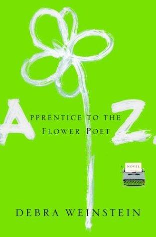Apprentice to the Flower Poet Z. by Debra Weinstein