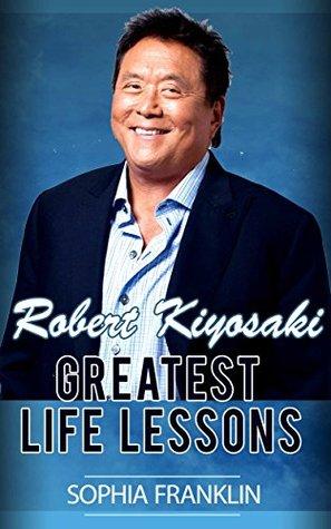 Robert Kiyosaki: Robert Kiyosaki Greatest Life Lessons