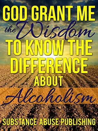 God Grant Me the Wisdom To Know The Difference About Alcoholism