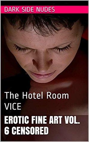 Erotic Fine Art Vol. 6 CENSORED: The Hotel Room VICE