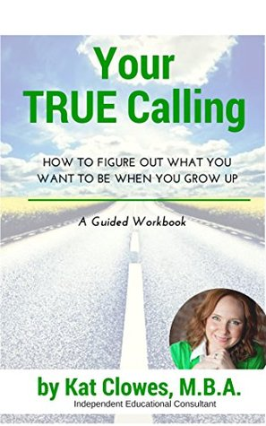 Your True Calling: How to Figure Out What You Want to Be When You Grow Up