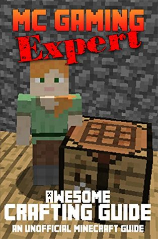 Minecraft: Awesome Minecraft Crafting Guide (MineCraft Gaming Expert - Unofficial Minecraft Guides (Minecraft Handbooks, Minecraft Comics & Minecraft Books for kids) Book 6)