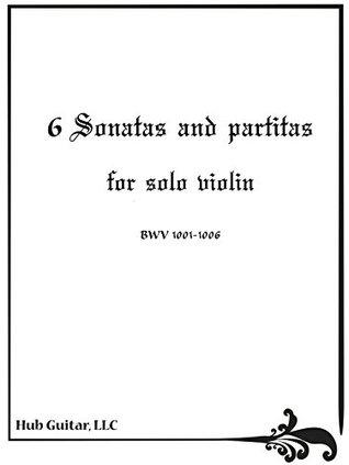 6 Sonatas and Partitas for Solo Violin
