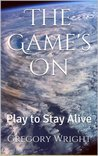 The Game's On: Play to Stay Alive