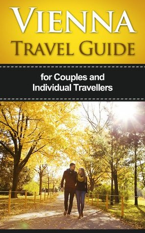 Vienna Travel Guide for 3-5 Days: Including 10 Top Sights - Coffee Houses - Traditional Food - Tourist Traps And Much More